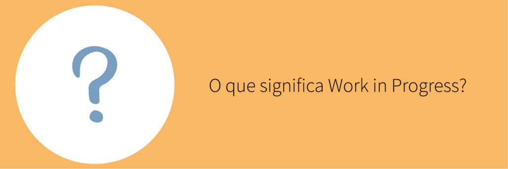 O que significa Work in Progress?